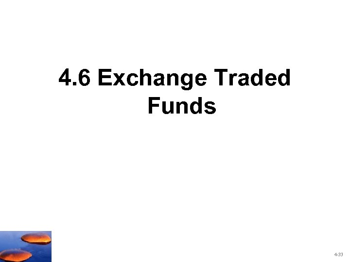 4. 6 Exchange Traded Funds 4 -33
