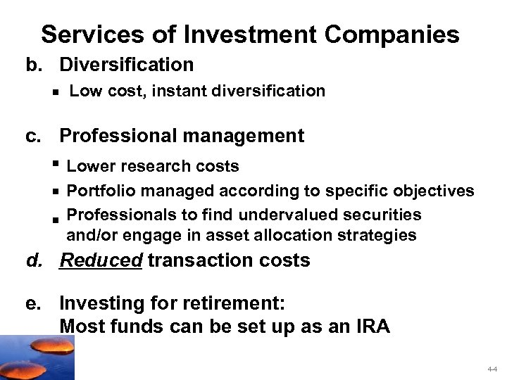 Services of Investment Companies b. Diversification § Low cost, instant diversification c. Professional management