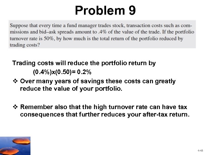 Problem 9 Trading costs will reduce the portfolio return by (0. 4%)x(0. 50)= 0.