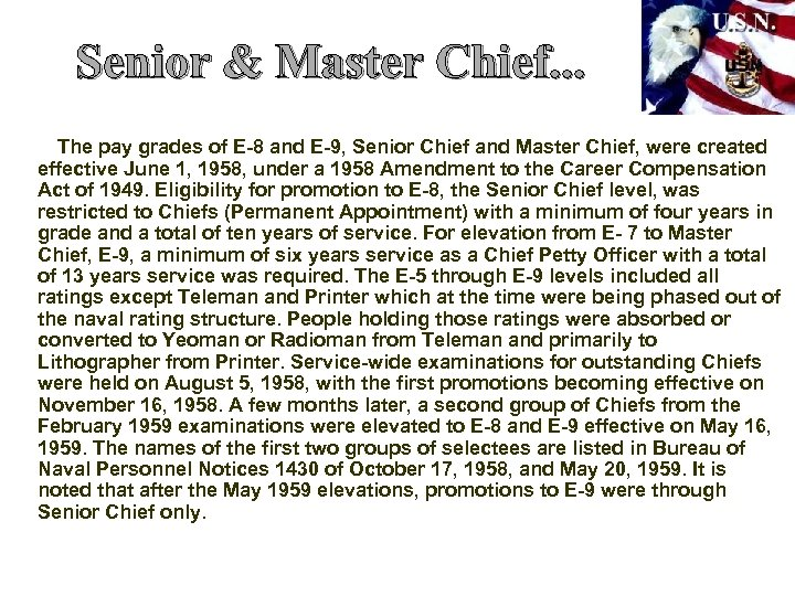 Senior & Master Chief. . . The pay grades of E-8 and E-9, Senior