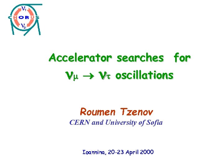 Accelerator searches for oscillations Roumen Tzenov CERN and University of Sofia Ioannina, 20 -23