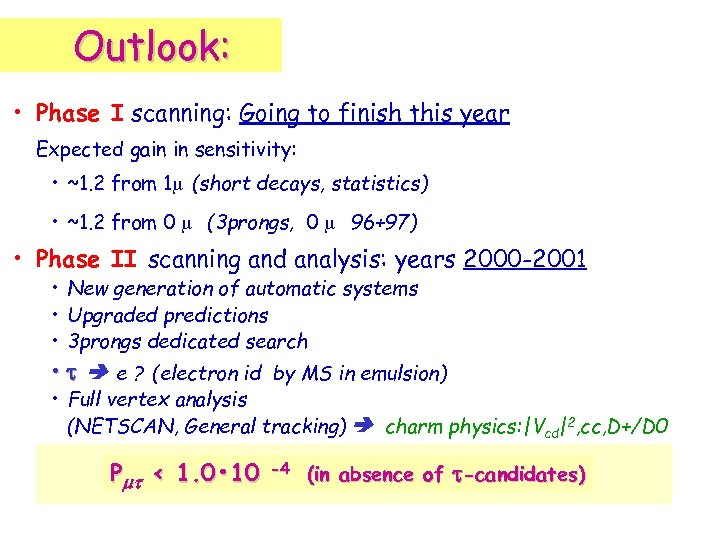 Outlook: • Phase I scanning: Going to finish this year Expected gain in sensitivity: