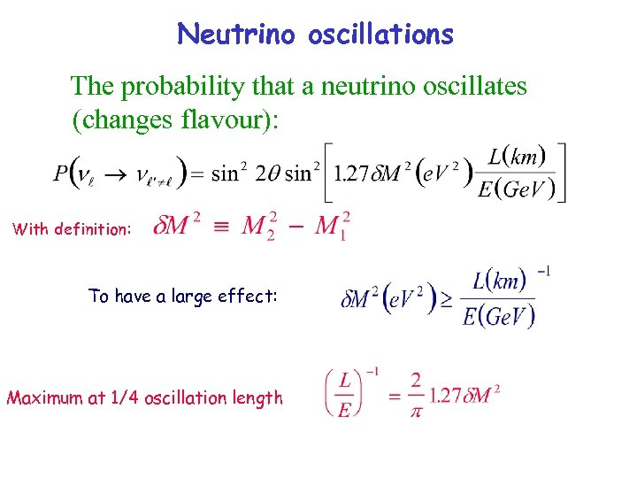 Neutrino oscillations The probability that a neutrino oscillates (changes flavour): With definition: To have
