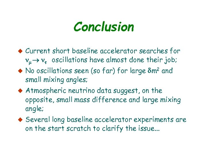 Conclusion u Current short baseline accelerator searches for oscillations have almost done their job;