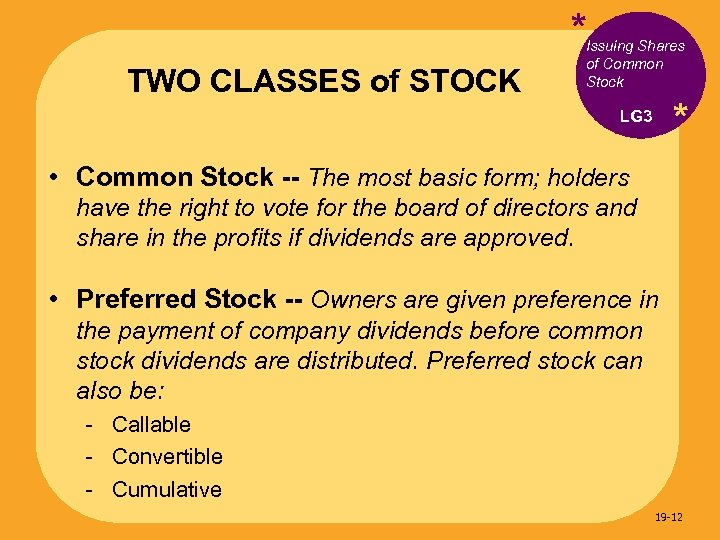 * TWO CLASSES of STOCK Issuing Shares of Common Stock * LG 3 •