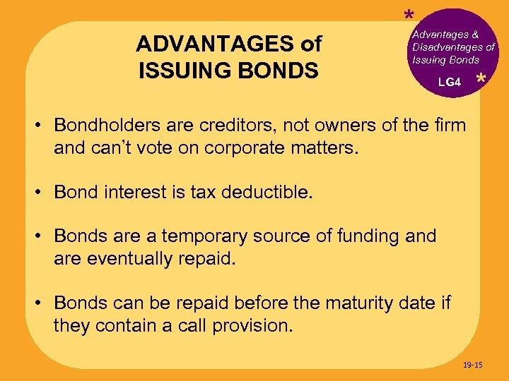 ADVANTAGES of ISSUING BONDS * Advantages & Disadvantages of Issuing Bonds * LG 4