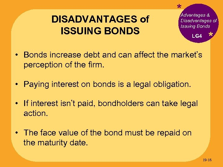 DISADVANTAGES of ISSUING BONDS * Advantages & Disadvantages of Issuing Bonds LG 4 *