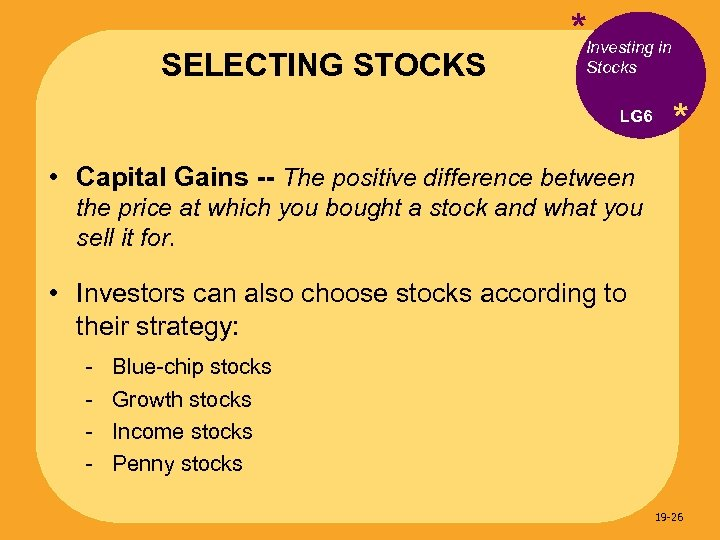 SELECTING STOCKS *Investing in Stocks LG 6 * • Capital Gains -- The positive
