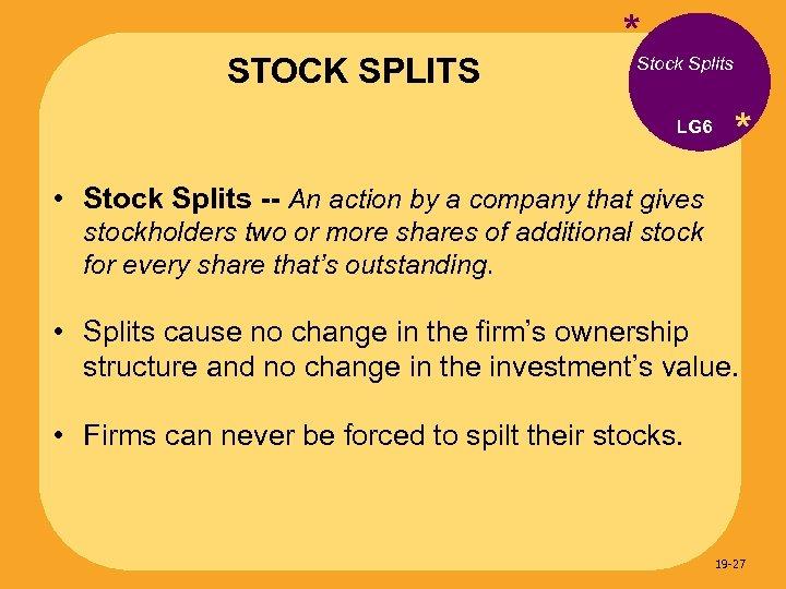 STOCK SPLITS * Stock Splits LG 6 * • Stock Splits -- An action