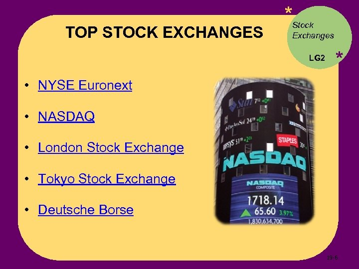 TOP STOCK EXCHANGES *Stock Exchanges LG 2 * • NYSE Euronext • NASDAQ •