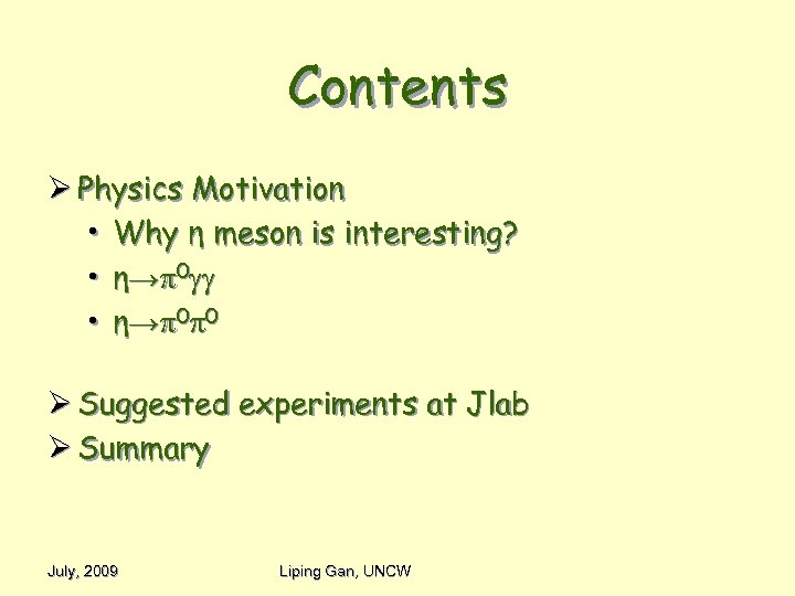 Contents Ø Physics Motivation • Why η meson is interesting? • η→ 0 0