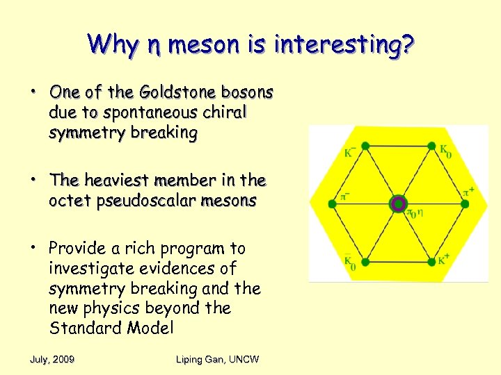 Why η meson is interesting? • One of the Goldstone bosons due to spontaneous