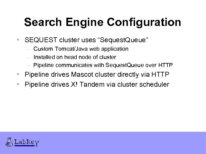"Search Engine Configuration • SEQUEST cluster uses ""Sequest. Queue"" – Custom Tomcat/Java web application"