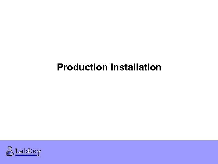 Production Installation
