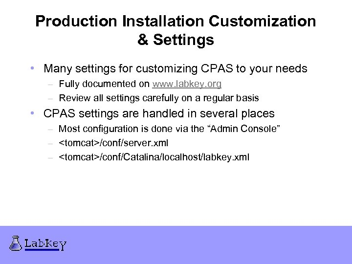 Production Installation Customization & Settings • Many settings for customizing CPAS to your needs