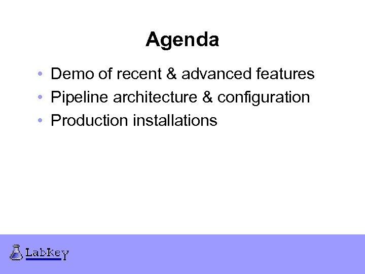 Agenda • Demo of recent & advanced features • Pipeline architecture & configuration •