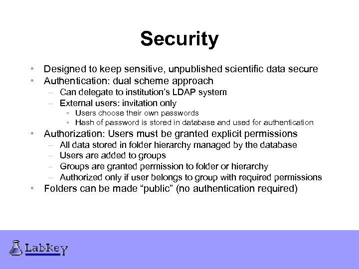 Security • Designed to keep sensitive, unpublished scientific data secure • Authentication: dual scheme