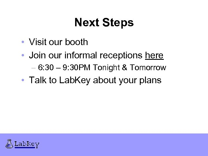 Next Steps • Visit our booth • Join our informal receptions here – 6:
