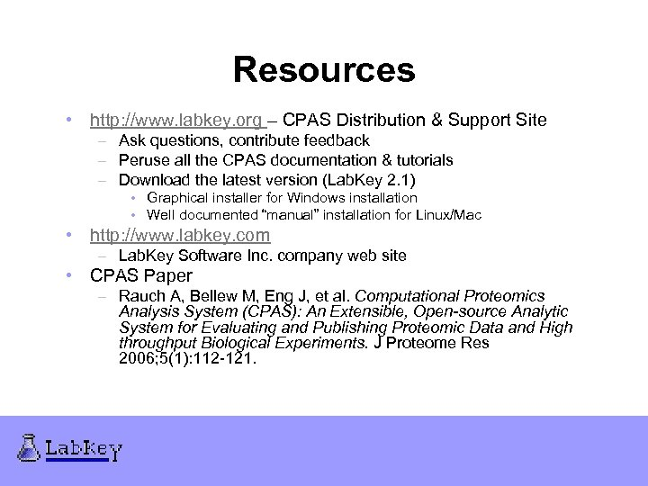 Resources • http: //www. labkey. org – CPAS Distribution & Support Site – Ask