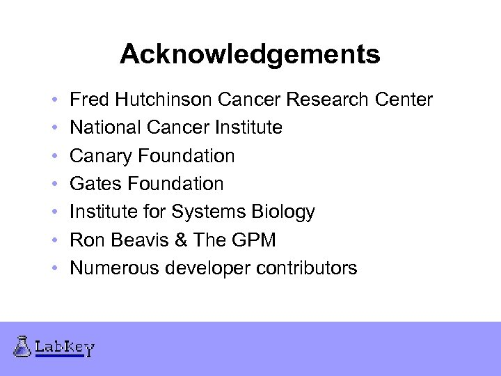 Acknowledgements • • Fred Hutchinson Cancer Research Center National Cancer Institute Canary Foundation Gates