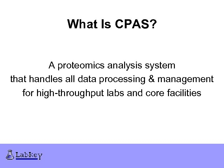 What Is CPAS? A proteomics analysis system that handles all data processing & management