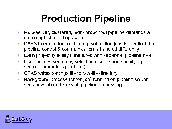 Production Pipeline • Multi-server, clustered, high-throughput pipeline demands a more sophisticated approach • CPAS