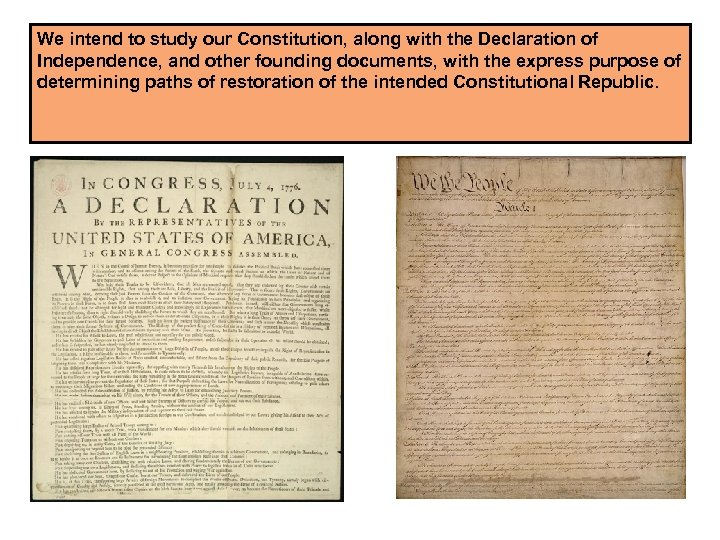 We intend to study our Constitution, along with the Declaration of Independence, and other