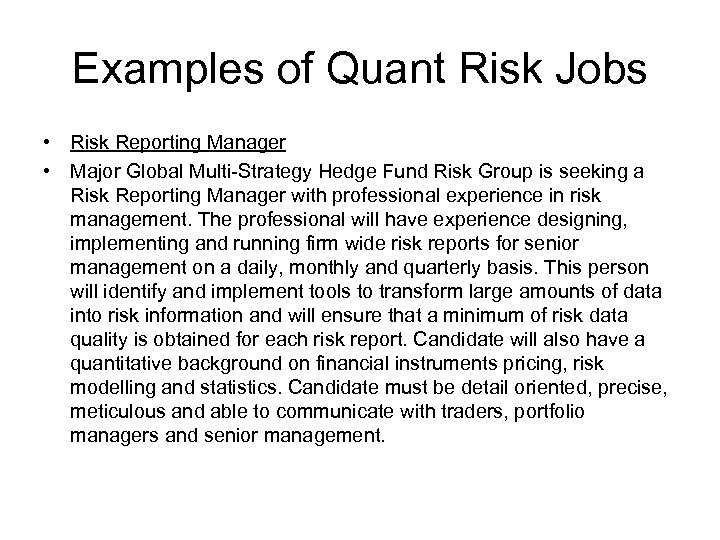 Examples of Quant Risk Jobs • Risk Reporting Manager • Major Global Multi-Strategy Hedge
