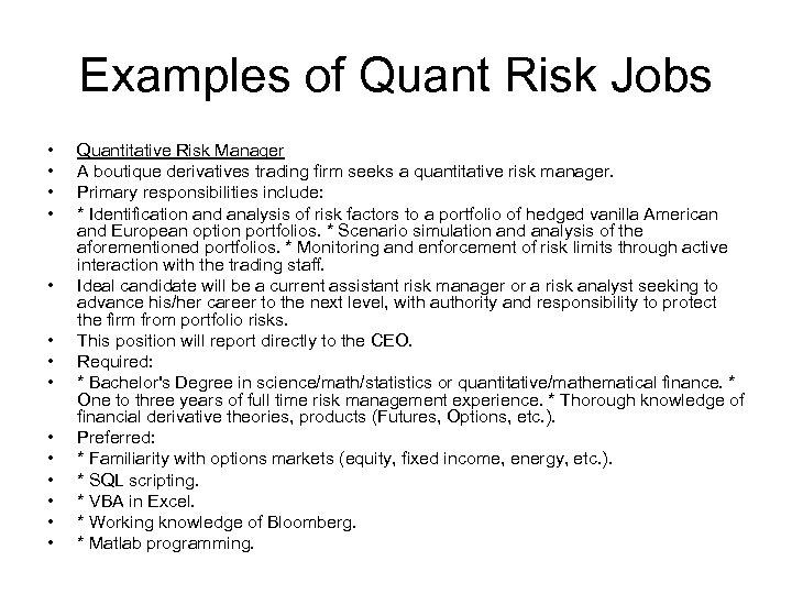Examples of Quant Risk Jobs • • • • Quantitative Risk Manager A boutique
