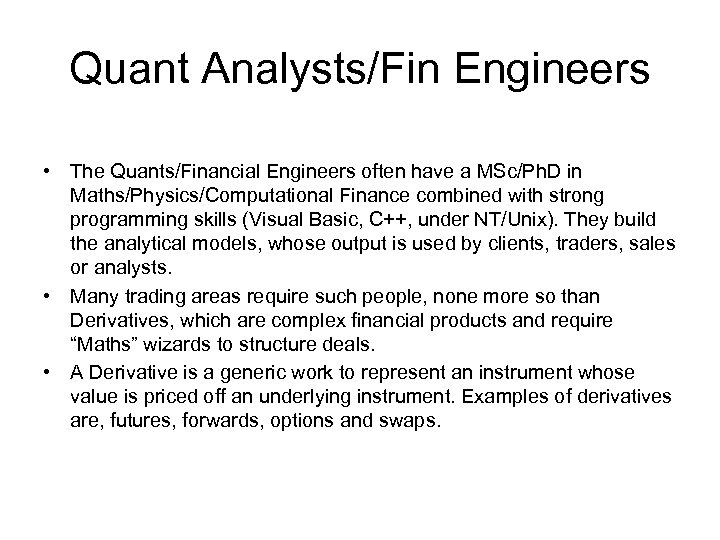 Quant Analysts/Fin Engineers • The Quants/Financial Engineers often have a MSc/Ph. D in Maths/Physics/Computational