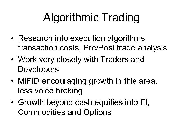 Algorithmic Trading • Research into execution algorithms, transaction costs, Pre/Post trade analysis • Work