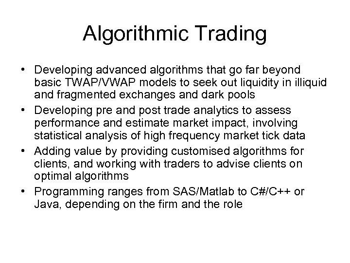 Algorithmic Trading • Developing advanced algorithms that go far beyond basic TWAP/VWAP models to
