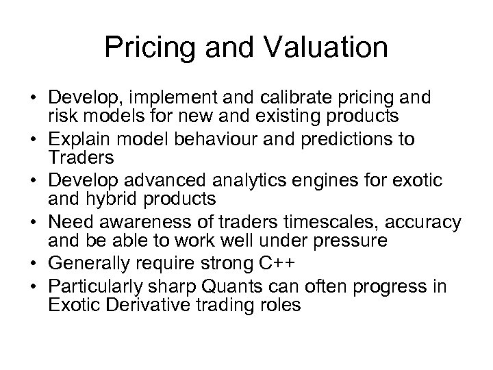 Pricing and Valuation • Develop, implement and calibrate pricing and risk models for new