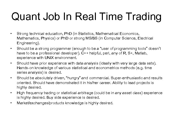 Quant Job In Real Time Trading • • • Strong technical education, Ph. D
