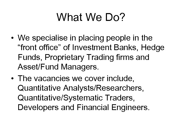 """What We Do? • We specialise in placing people in the """"front office"""" of"""