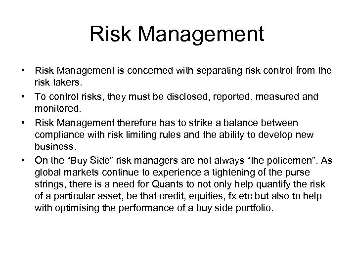 Risk Management • Risk Management is concerned with separating risk control from the risk