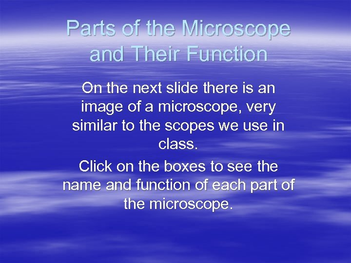 Parts of the Microscope and Their Function On the next slide there is an