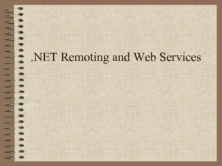 . NET Remoting and Web Services