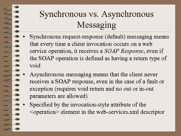 Synchronous vs. Asynchronous Messaging • Synchronous request-response (default) messaging means that every time a