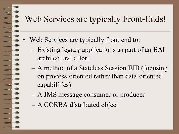 Web Services are typically Front-Ends! • Web Services are typically front end to: –