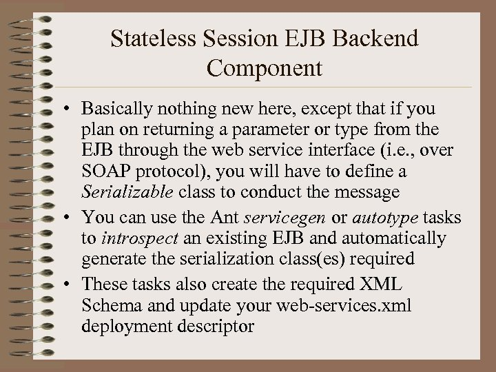 Stateless Session EJB Backend Component • Basically nothing new here, except that if you