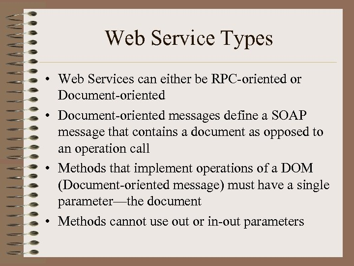Web Service Types • Web Services can either be RPC-oriented or Document-oriented • Document-oriented