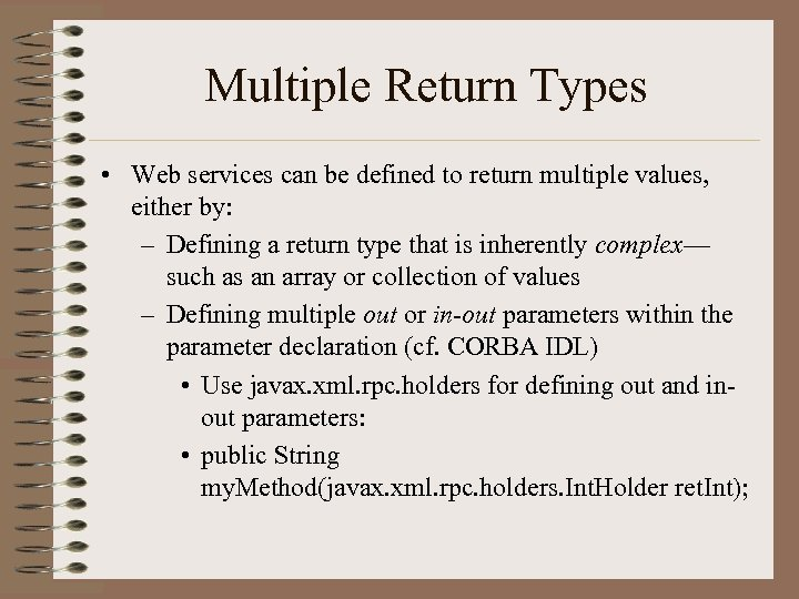 Multiple Return Types • Web services can be defined to return multiple values, either
