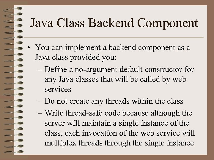 Java Class Backend Component • You can implement a backend component as a Java