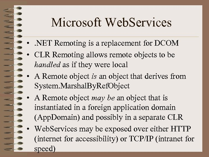 Microsoft Web. Services • . NET Remoting is a replacement for DCOM • CLR