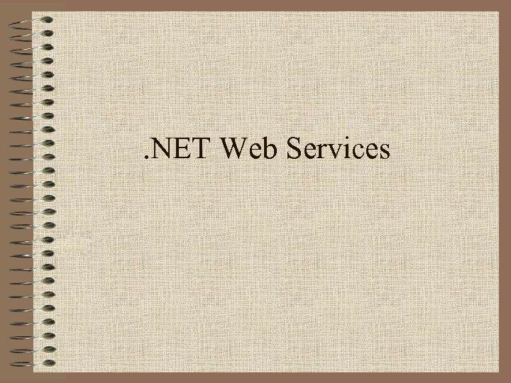 . NET Web Services