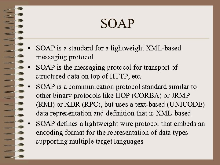 SOAP • SOAP is a standard for a lightweight XML-based messaging protocol • SOAP