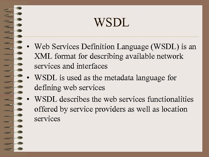 WSDL • Web Services Definition Language (WSDL) is an XML format for describing available