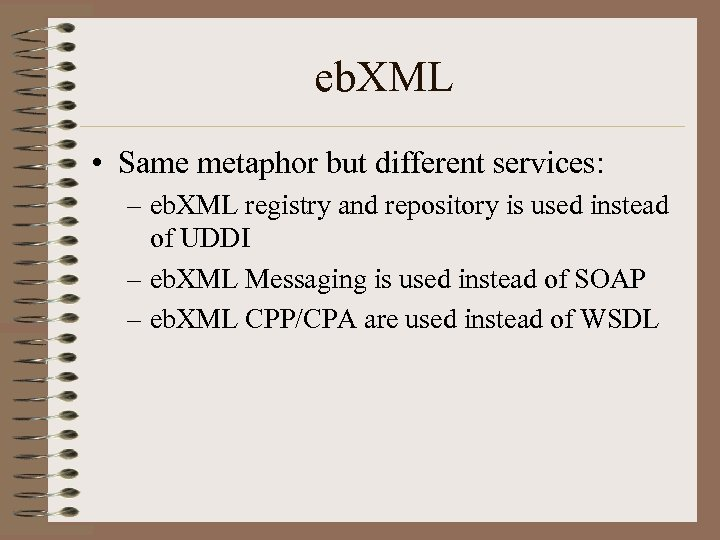 eb. XML • Same metaphor but different services: – eb. XML registry and repository