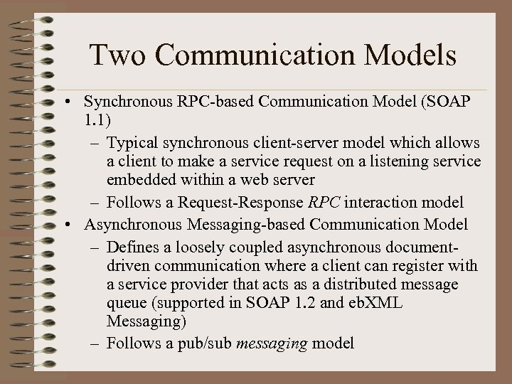 Two Communication Models • Synchronous RPC-based Communication Model (SOAP 1. 1) – Typical synchronous